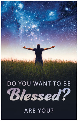 Do You Want To Be Blessed? Are You?