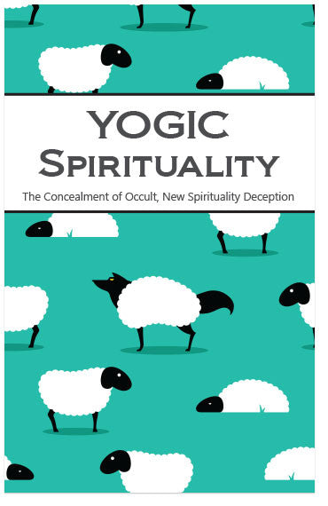 Yogic Spirituality: The Concealment Of Occult, New Spirituality Deception (KJV) (Preview page 1)