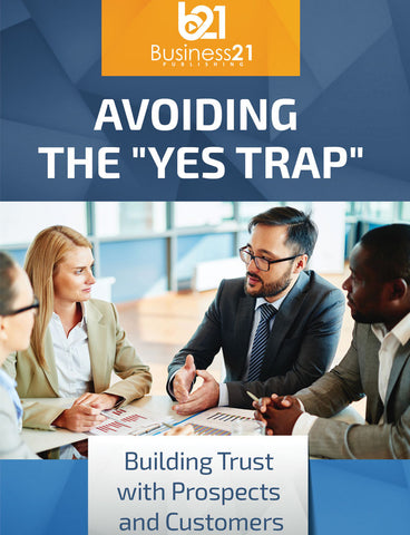 "Avoiding the ""Yes Trap"": Building Trust with Prospects and Customers"
