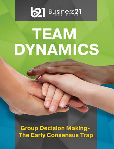 Team Dynamics: Group Decision Making - The Early Consensus Trap