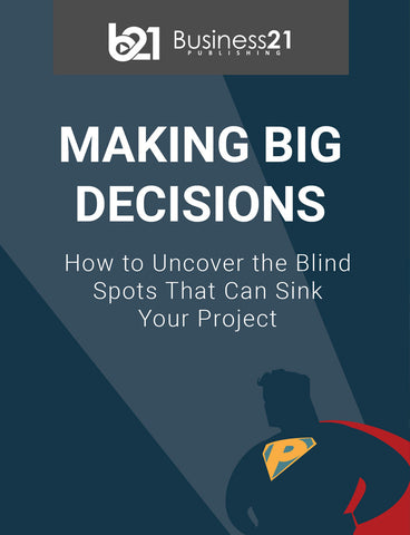 Making Big Decisions: How to Uncover the Blind Spots that Can Sink Your Project