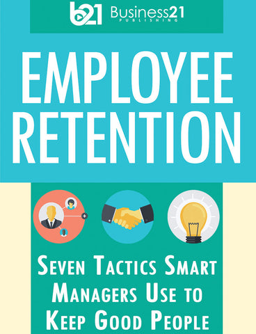Employee Retention: Seven Tactics Smart Managers Use to Keep Good People