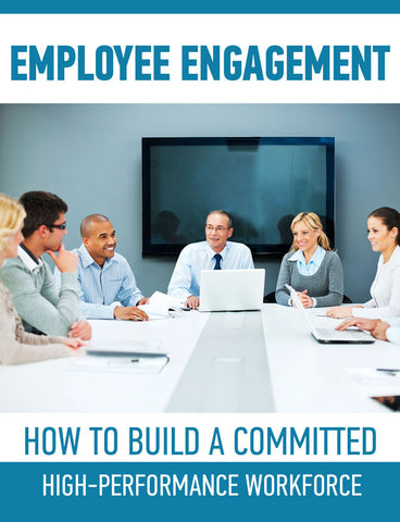 Employee Engagement: How to Build a Committed, High-Performance Workforce