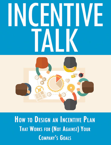 Incentive Talk: How to Design an Incentive Plan that Works for (Not Against) Your Company's Goals