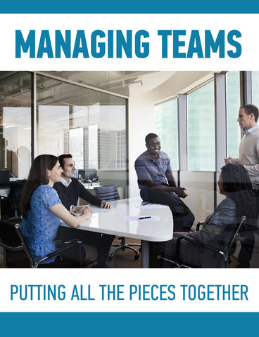 Managing Teams: Putting All the Pieces Together