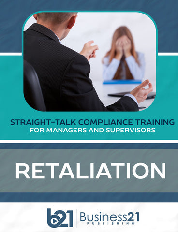 Retaliation: Straight-Talk Compliance Solutions for Managers and Supervisors