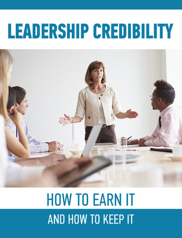 Leadership Credibility: How to Earn It and How to Keep It
