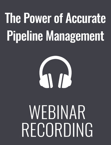 The Power of Accurate Pipeline Management: How to Sell More in Less Time