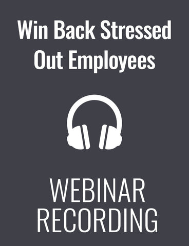 How to Win Back and Re-engage Stressed Out or Burned Out Employees