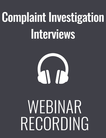 Complaint Investigation Interviews: How to Navigate the Legal Pitfalls - and Manage Employee Emotions