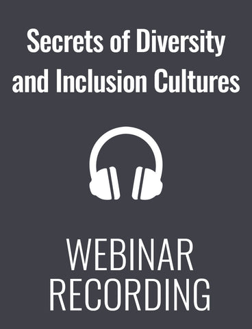 Secrets of Diversity and Inclusion Cultures: How to Increase Harmony and Productivity at Your Company