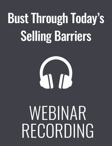 5 Take-Aways to Bust Through Today's Selling Barriers