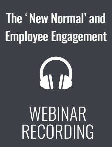 The 'New Normal' and Employee Engagement: Keeping Remote Employees Engaged and Productive