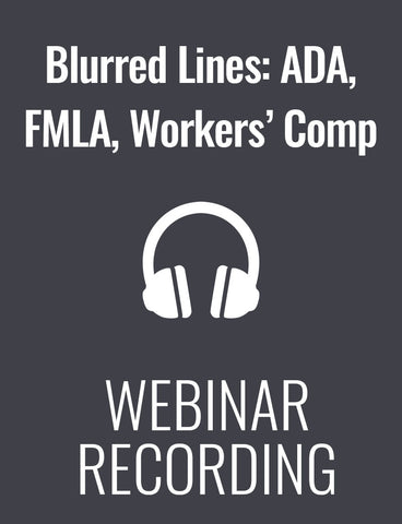 Blurred Lines: The Intersection of FMLA, ADA and Workers' Compensation