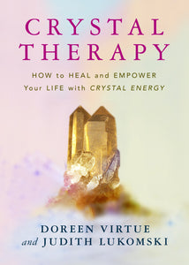 Crystal Therapy,by by Doreen Virtue Ph.D , Judith Lukomski