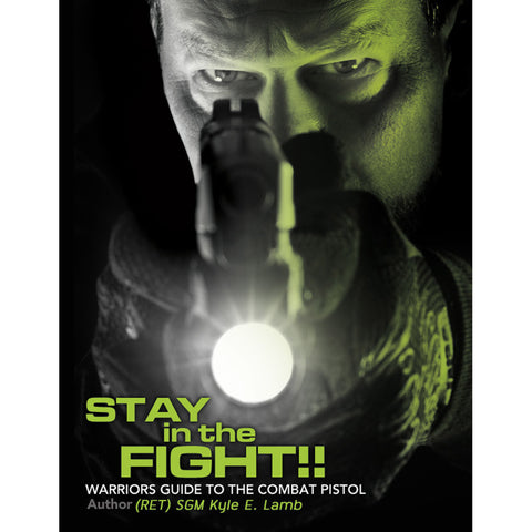 Stay in the Fight: Warrior's Guide to the Combat Pistol by SGM Kyle E. Lamb (ret)