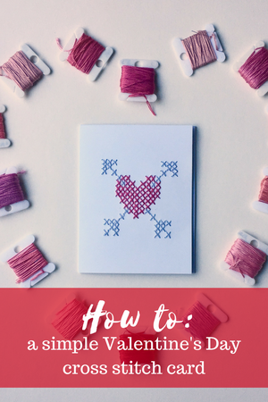 HOW TO: A SIMPLE VALENTINE'S DAY CROSS STITCH CARD!
