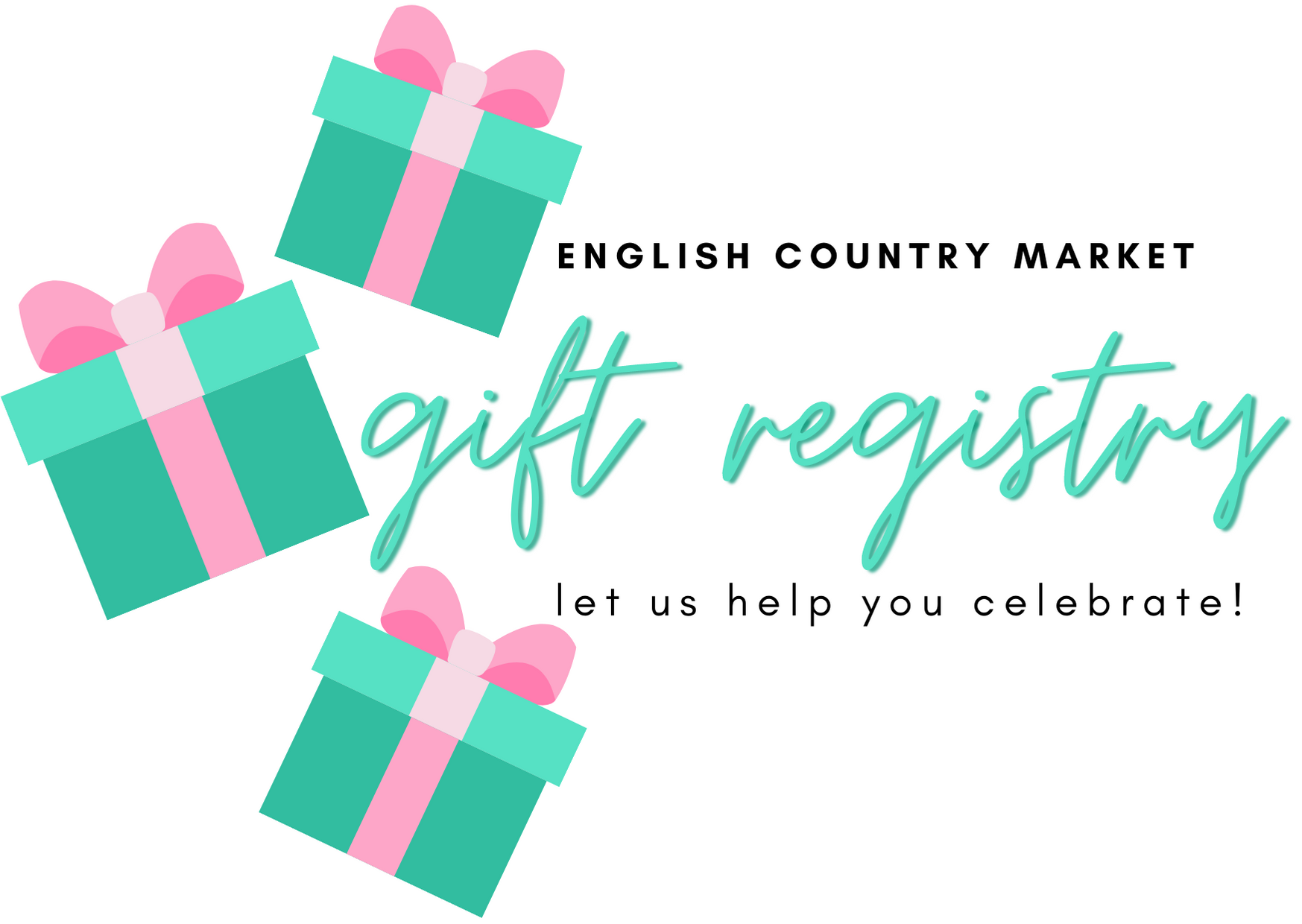 English Country Market Gift Registry. Let us help you celebrate!