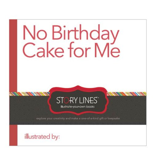 No Birthday Cake for Me (Illustrate yourself) | Story Lines