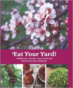 Eat Your Yard! Edible Trees, Shrubs, Vines, Herbs and Flowers for Your Landscape Cookbook