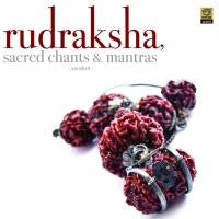Rudraksha - Sacred Chants Mantras CD