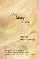Our Many Selves - Practical Yogic Psychology by Aurobindo and Mother