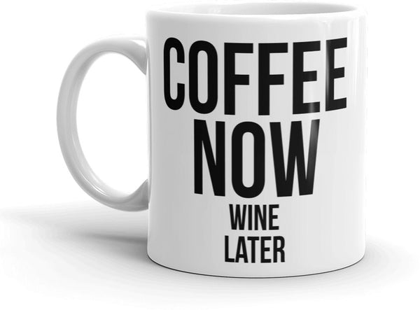 Coffee Now Wine Later Mug 11oz