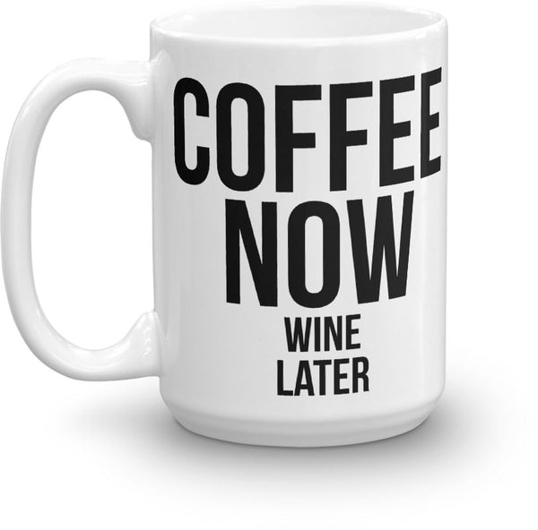 Coffee Now Wine Later Mug Large Left
