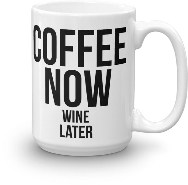 Coffee Now Wine Later Mug Right Large