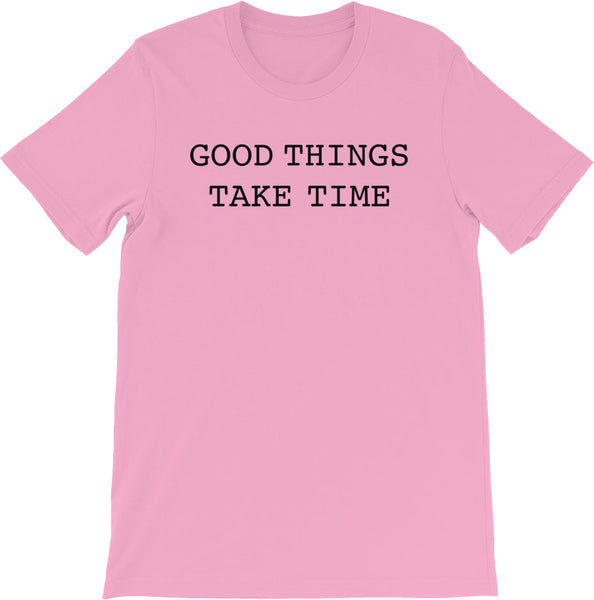 GOOD THINGS TAKE TIME PINK