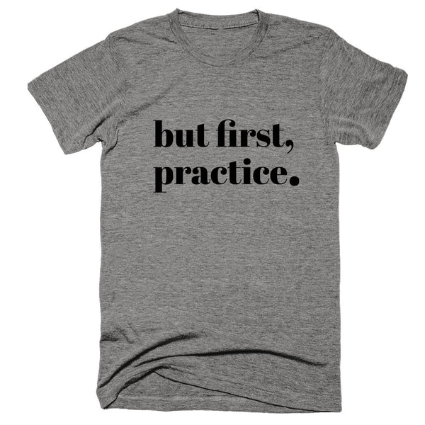 But First, Practice.