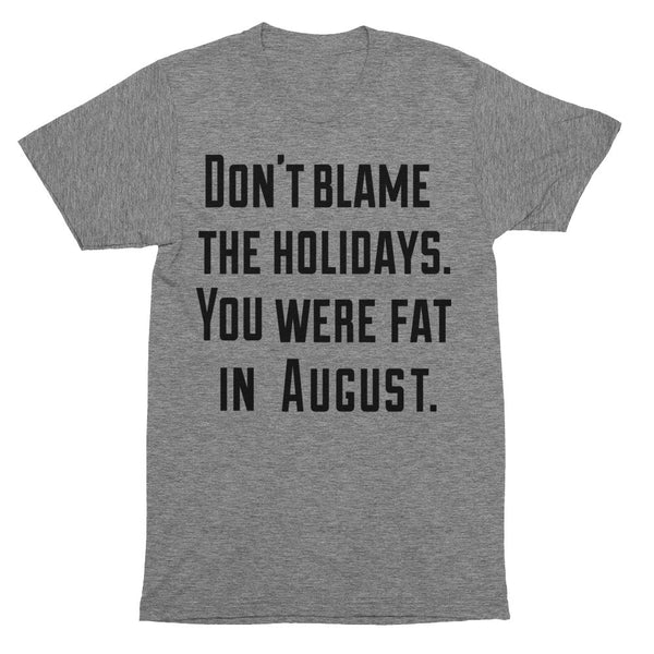 Don't Blame the Holidays Shirt