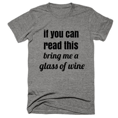If You Can Read This Bring Me A Glass of Wine Shirt