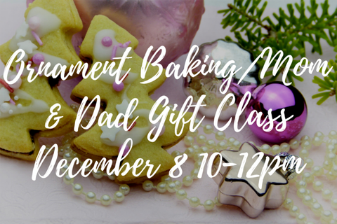 Ornament Baking/Mom & Dad Gift Class