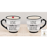 """LOVE MAKES US BRAVE"" Coffee Mug"
