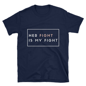 """Her Fight is my Fight"" Short-Sleeve Unisex T-Shirt"