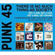 Punk 45: There Is No Such Thing As Society - Get A Job, Get A Car, Get A Bed, Get Drunk! - Vol. 2: Underground Punk And Post-Punk In The UK 1977-81