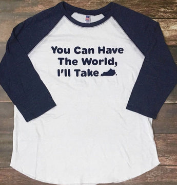 You Can Have The World, I'll Take Kentucky Vintage Raglan.