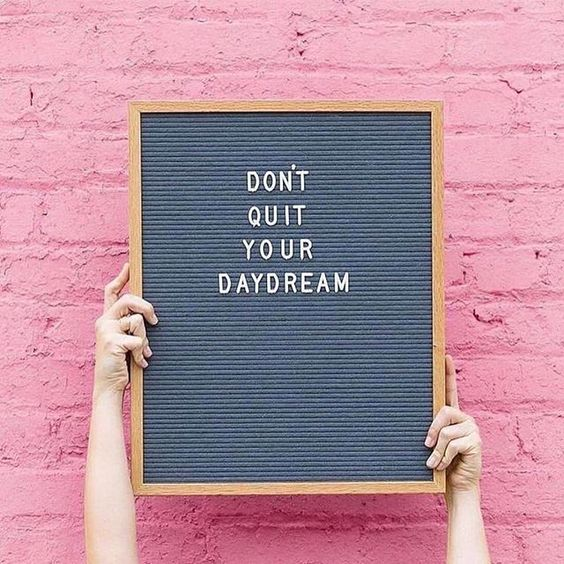 don't quit your daydream quote