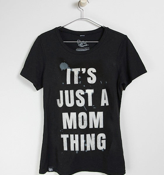 IT'S JUST A MOM THING T-SHIRT