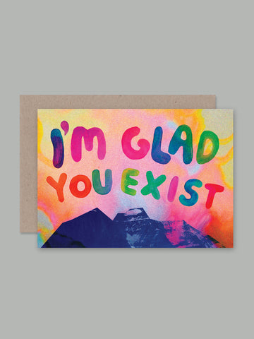 I'm Glad You Exist Card