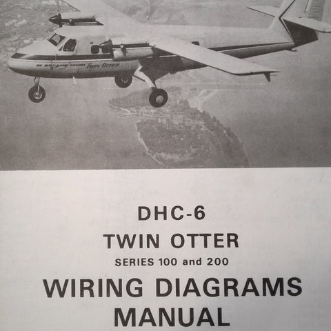 de Havilland Canada DHC-6 Twin Otter Wiring Diagrams Manual Series 100 & 200, sn 6 to 135.  Circa 1968, 1973, 1983.