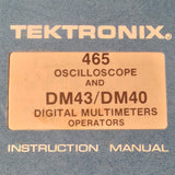 Tektronic 465 Oscilloscope & DM43, DM40 Multi-meters Operators Manual.  Circa 1974.