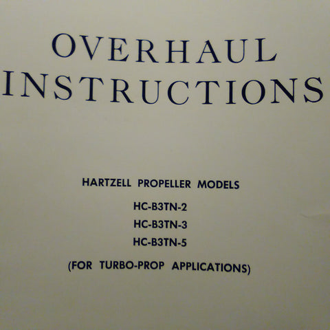 Hartzell Propeller HC-B3TN-2, HC-B3TN-3 & HC-B3TN-5 Overhaul Manual.  Circa 1967.