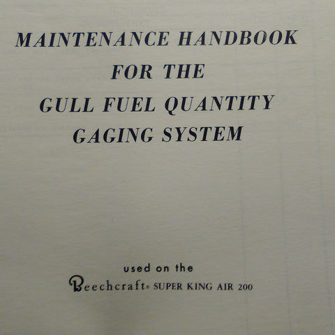 Gull Fuel Quantity Gaging System Service Manual, used on Beechcraft Super King Air 200.  Circa 1981.