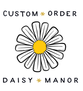Custom Order for Melissa - Daisy Manor
