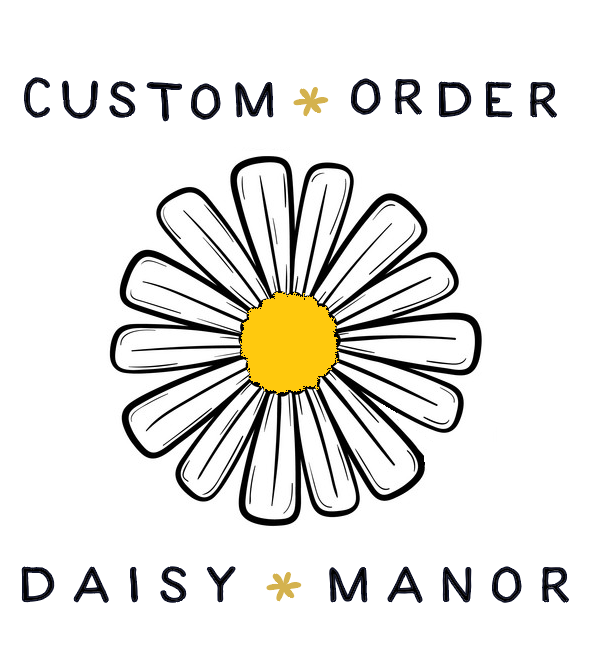 Custom Order for Alison - Daisy Manor