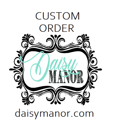 Custom Order - Daisy Manor