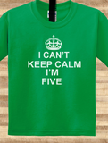 Trendy Pop Culture I can't keep calm I'm only 5 five years old birthday Tee T-Shirt Ladies Youth Adult Unisex - Animetee - 1