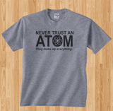 Pop Culture Trendy Funny Never Trust an Atom They make up everything Tshirt Tee T-Shirt Ladies Youth Adult Unisex - Animetee - 1